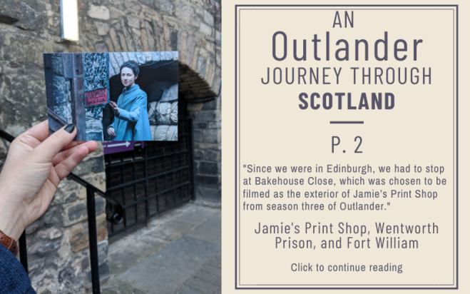 Outlander Journey Through Scotland P. 2 - Jamie's Print Shop, Edinburgh, Wentworth Prison, Fort William, Blackness Castle, Bakehouse Close, Linlithgow Palace