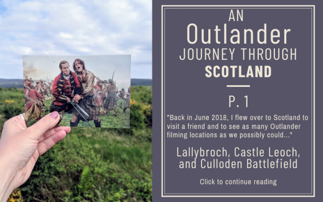 Outlander Journey Through Scotland P. 1 - Lallybroch, Castle Leoch, Culloden Battlefield